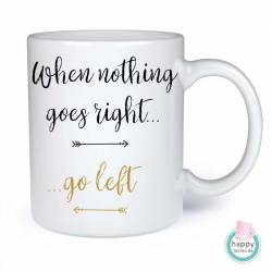 Tasse - When nothing goes right, go left.
